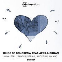Kings of Tomorrow - How I Feel (feat. April Morgan) (Sandy Rivera & Laroye's Funk Mix)