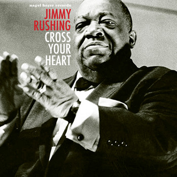 Jimmy Rushing - Cross Your Heart