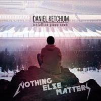 Daniel Ketchum - Nothing Else Matters