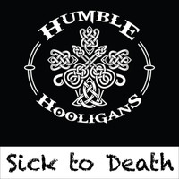 The Humble Hooligans - Sick to Death