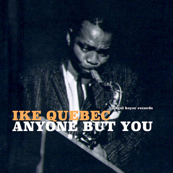 Ike Quebec - Anyone but You