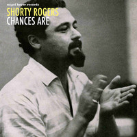 Shorty Rogers - Chances Are
