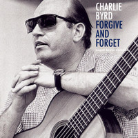 Charlie Byrd - Forgive and Forget