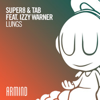 Super8 & Tab feat. Izzy Warner - Lungs
