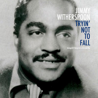 Jimmy Witherspoon - Tryin' Not to Fall