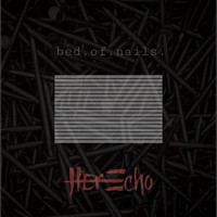 Her Echo - Bed of Nails