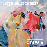 Gary B - Late Bloomer
