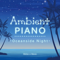 Relax α Wave - Ambient Piano - Oceanside Night