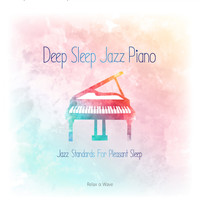 Relax α Wave - Deep Sleep Jazz Piano - Jazz Standards for Pleasant Sleep