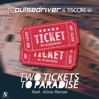 Pulsedriver, Tiscore - Two Tickets to Paradise