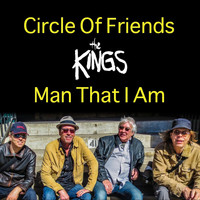The Kings - Circle of Friends / Man That I Am