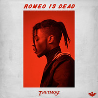 Thutmose - Romeo Is Dead (Explicit)