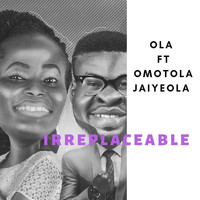 Ola - Irreplaceable (feat. Omotola Jaiyeola)