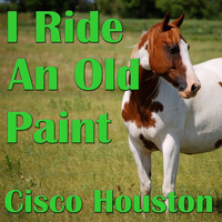 Cisco Houston - I Ride An Old Paint