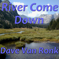 Dave Van Ronk - River Come Down