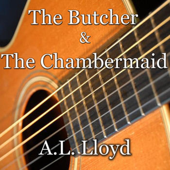 A.L. Lloyd - The Butcher & The Chambermaid