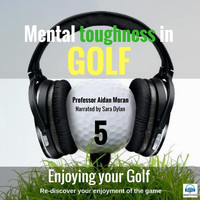 Professor Aidan Moran - Mental Toughness in Golf: 5 Enjoying Your Golf
