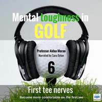 Professor Aidan Moran - Mental Toughness in Golf: 6 First Tee Nerves (feat. Sara Dylan)