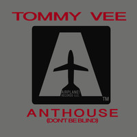 Tommy Vee - Anthouse ( Don't Be Blind )