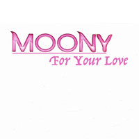 Moony - For Your Love
