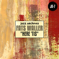 "Fats Waller - Jazz Archives Presents: ""Here 'Tis"""