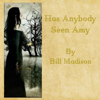Bill Madison - Has Anybody Seen Amy