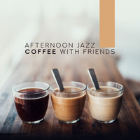 Lounge Café - Afternoon Jazz Coffee with Friends – Background Smooth Music for Great Meeting Atmosphere