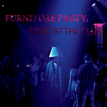 Furniture Party - Stoic at the Club