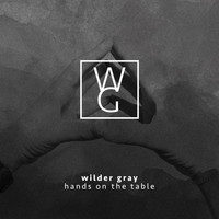 Wilder Gray - Hands on the Table