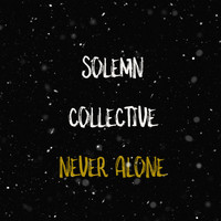 Solemn Collective - Never Alone