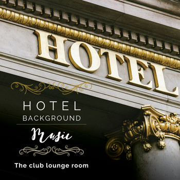 Various Artist - Hotel Background Music: The Club Lounge Room