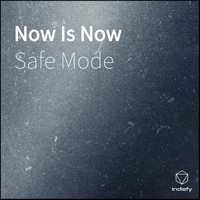 Safe Mode - Now Is Now (Explicit)