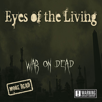 Eyes Of The Living - War on Dead - More Dead (Explicit)