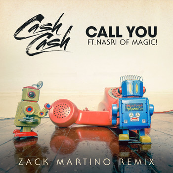 Cash Cash - Call You (feat. Nasri of MAGIC!) (Zack Martino Remix)