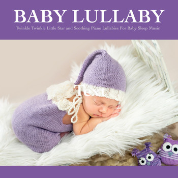 Baby Sleep Music, Einstein Baby Lullaby Academy, Baby Lullaby - Baby Lullaby: Twinkle Twinkle Little Star and Soothing Piano Lullabies For Baby Sleep Music