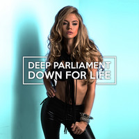 Deep Parliament - Down for Life