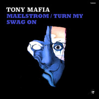 Tony Mafia - Maelstrom / Turn My Swag On
