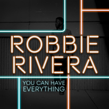 Robbie Rivera - You Can Have Everything