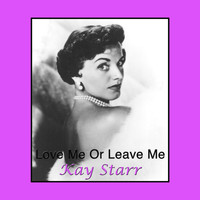 Kay Starr - Love Me Or Leave Me
