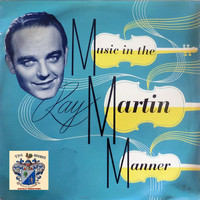Ray Martin - Music in the Martin Manner