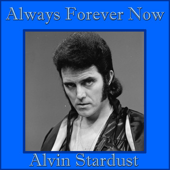 Alvin Stardust - Always Forever Now