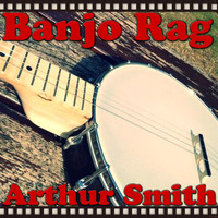 Arthur Smith - Banjo Rag