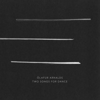 Ólafur Arnalds / - Two Songs for Dance