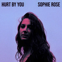 Sophie Rose - Hurt By You