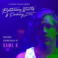 Same K - Bathroom Stalls & Parking Lots (Original Motion Picture Soundtrack) (Explicit)