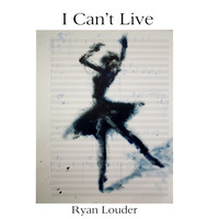 Ryan Louder - I Can't Live