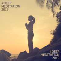 Healing Yoga Meditation Music Consort - #Deep Meditation 2019 – Meditation Music Zone, Yoga Chill, Inner Harmony, Meditation Therapy, Calming Songs for Full Concentration