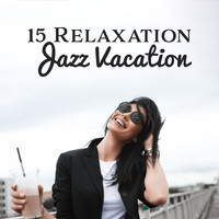 Lounge Café - 15 Relaxation Jazz Vacation – Smooth Music 2019, Instrumental Jazz to Calm Down, Jazz Vibes, Relax Zone