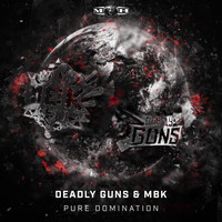 Deadly Guns and MBK - Pure Domination (Explicit)