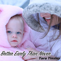 Tara Tinsley - Better Early Than Never